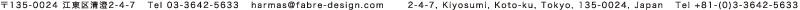 〒135-0024 江東区清澄2-4-7 Tel 03-3642-5633   2-4-7, Kiyosumi, Koto-ku, Tokyo, 135-0024, Japan Tel +81-(0)3-3642-5633